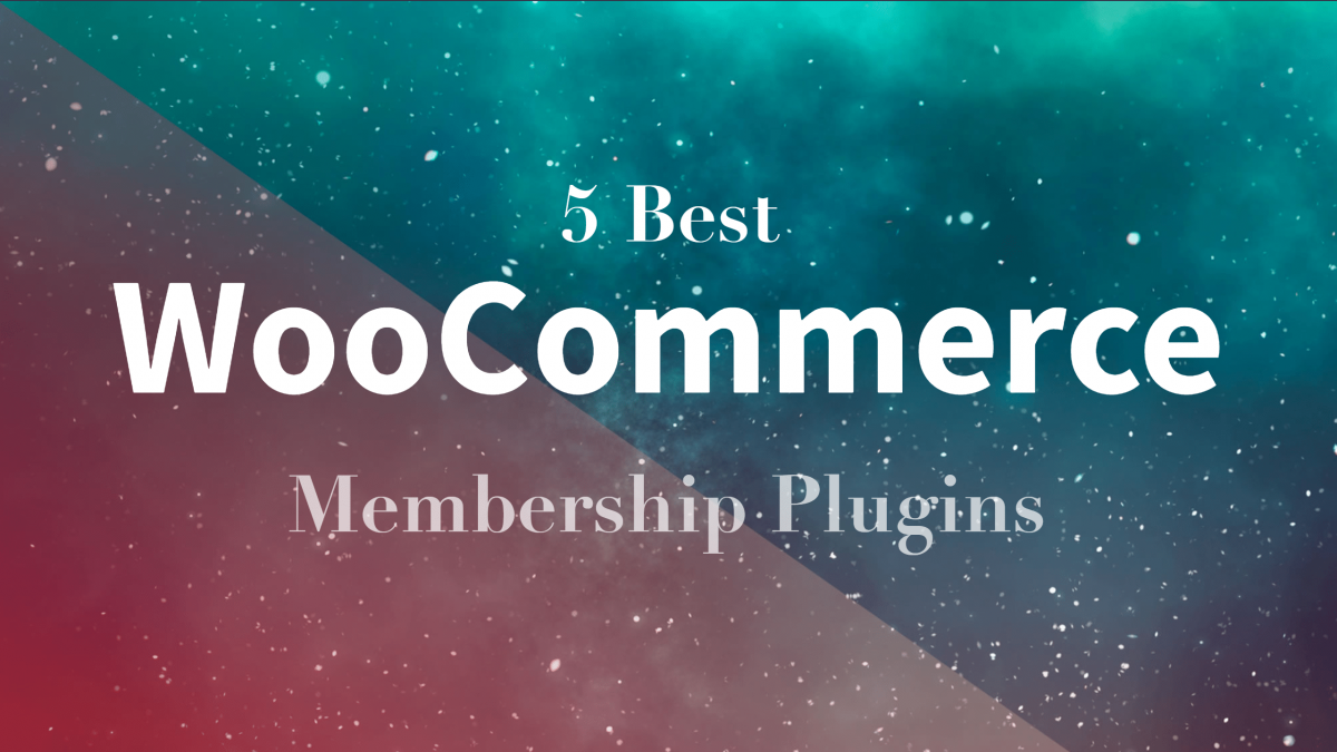 5 Best WooCommerce Membership Plugins